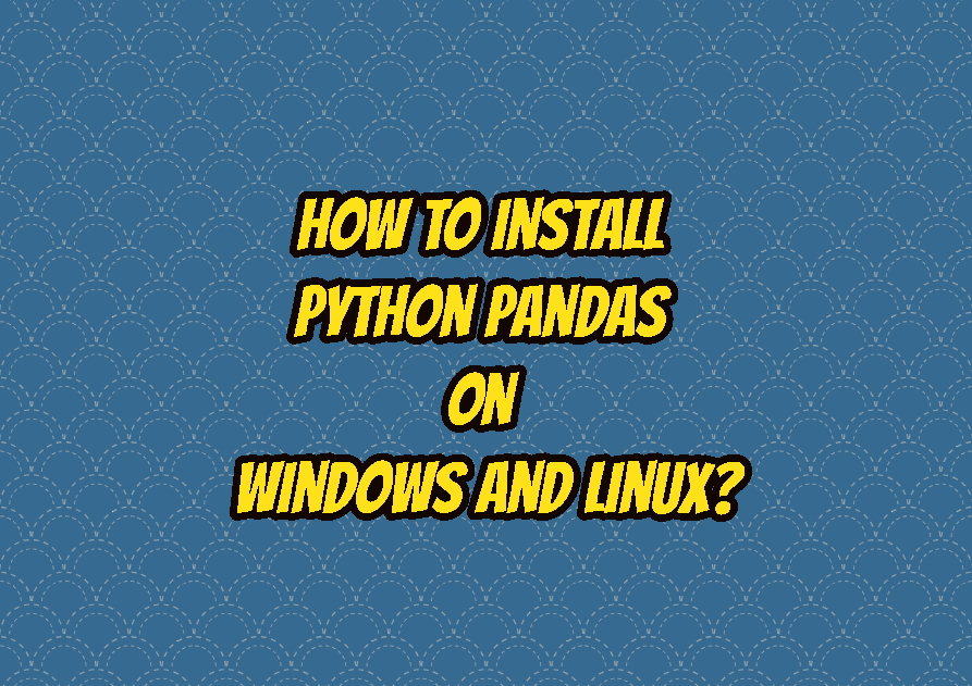 How To Install Python Pandas on Windows and Linux?