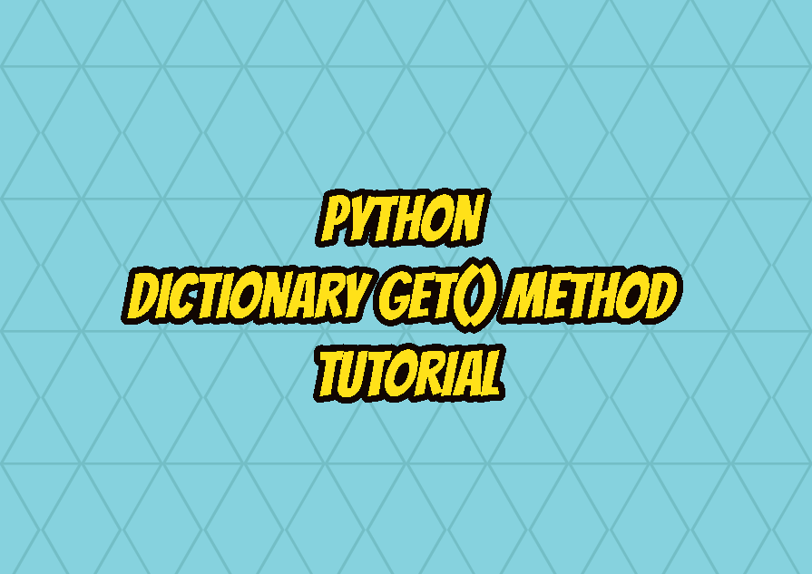 Python Dictionary get() Method Tutorial