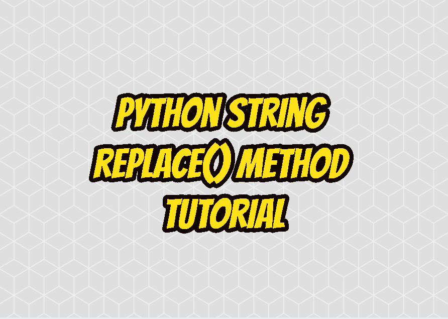 Python String replace() Method Tutorial