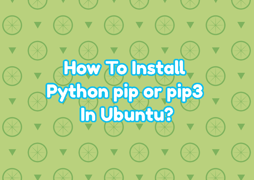 How To Install Python pip or pip3 In Ubuntu, Debian, Mint, Kali?