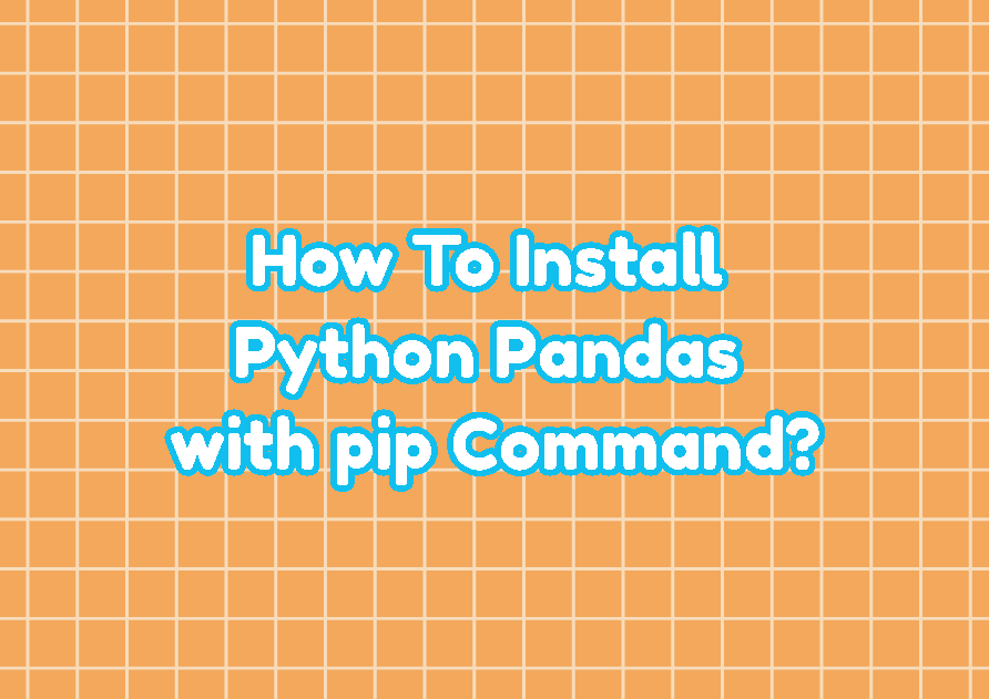 How To Install Python Pandas with pip Command?