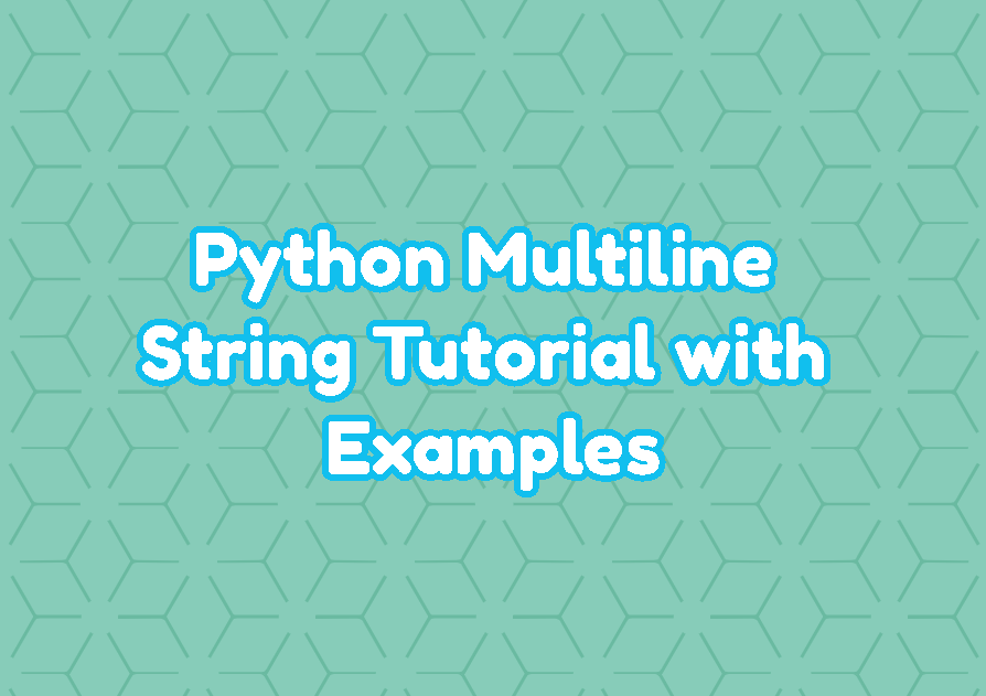 Python Multiline String Tutorial with Examples
