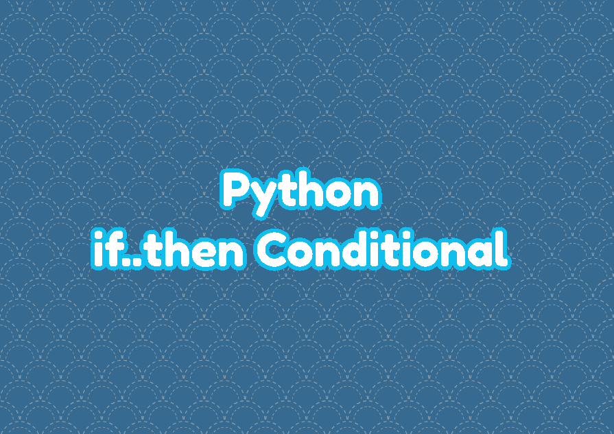 Python if..then Conditional Tutorial with Examples