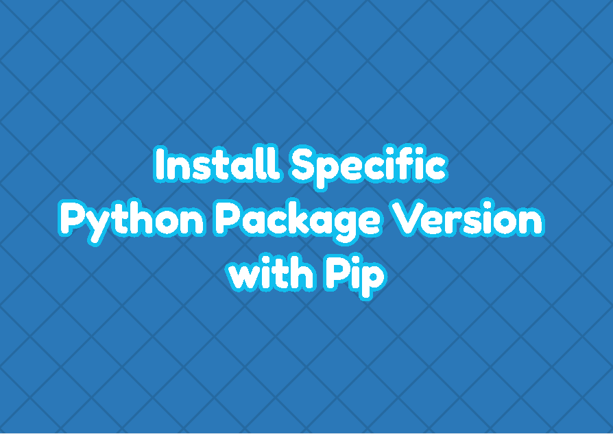 Install Specific Python Package Version with Pip