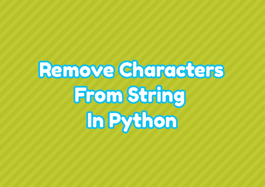 Remove Characters From String In Python