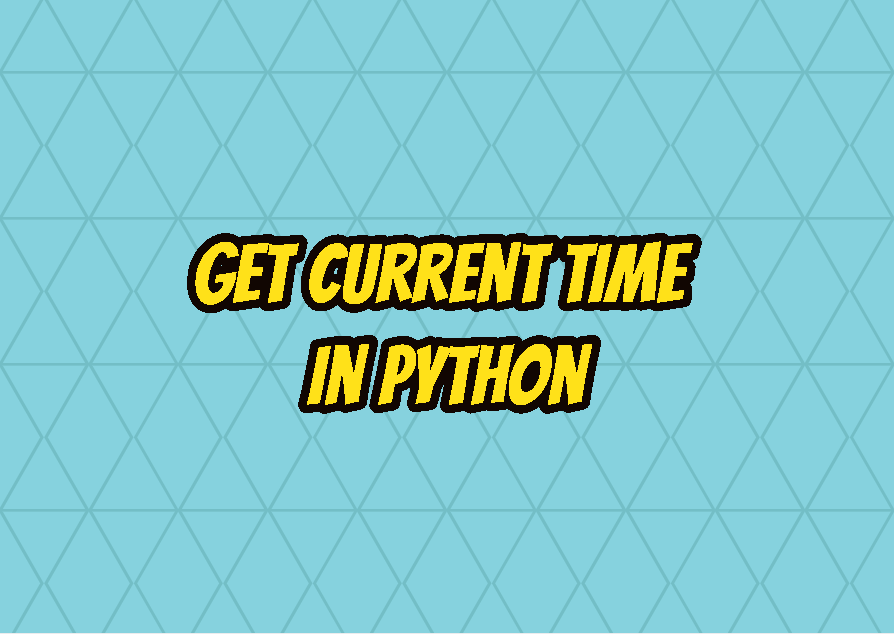 Get Current Time In Python
