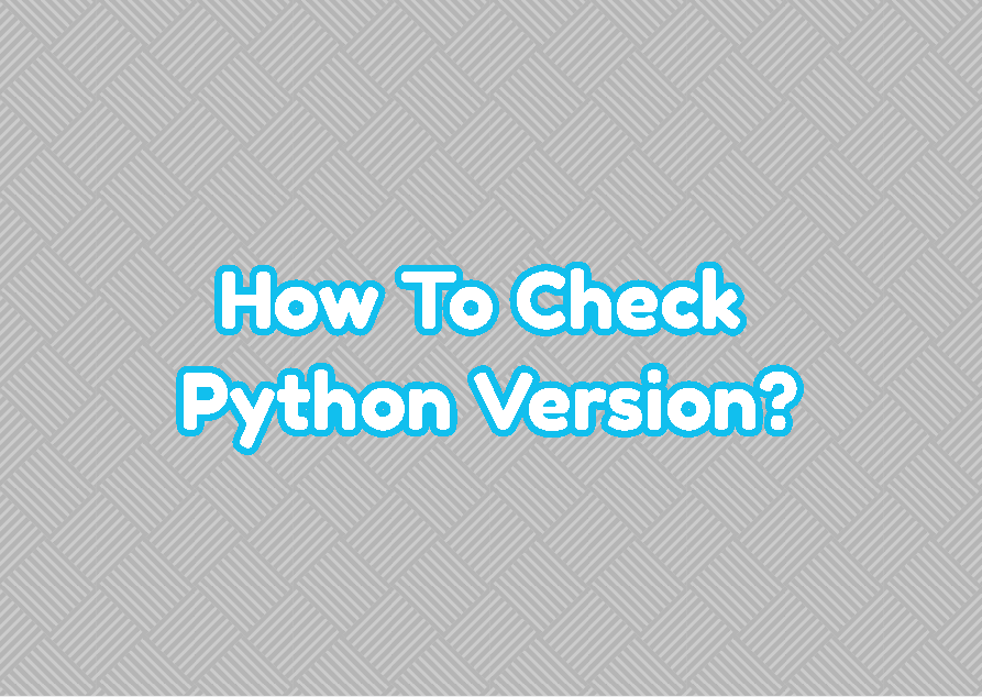 How To Check Python Version?