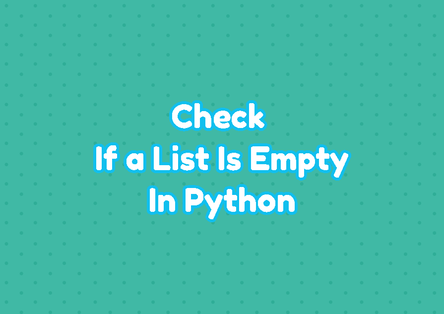 Python - Check If a List Is Empty