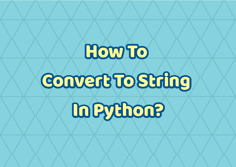 How To Convert To String In Python?