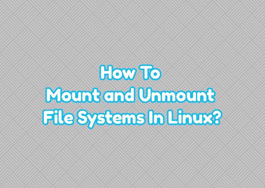How To Mount and Unmount File Systems In Linux?