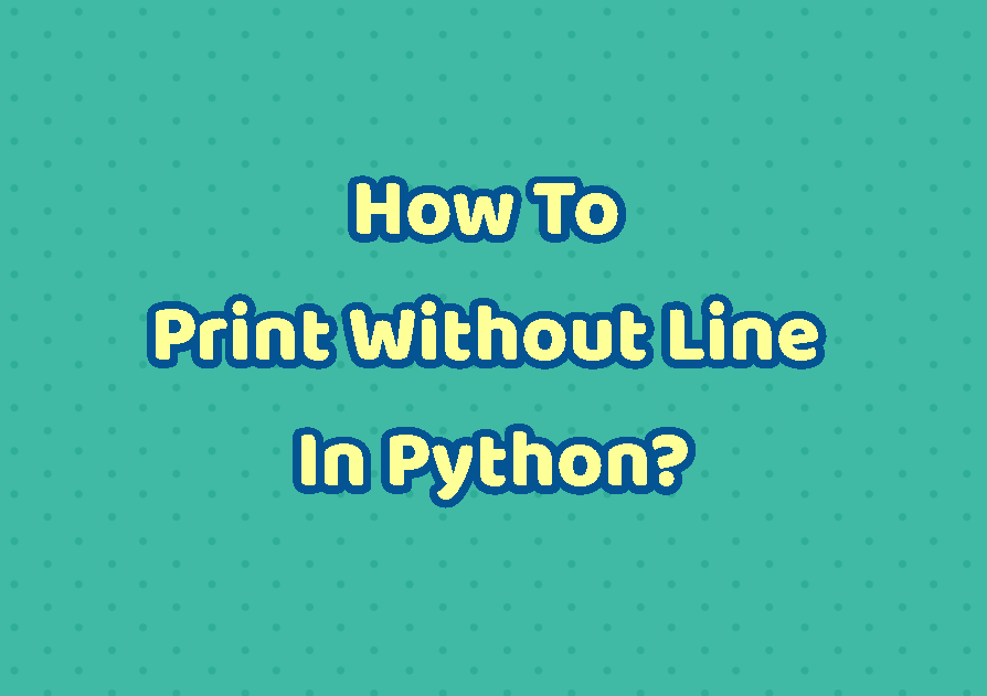 How To Print Without Line In Python?