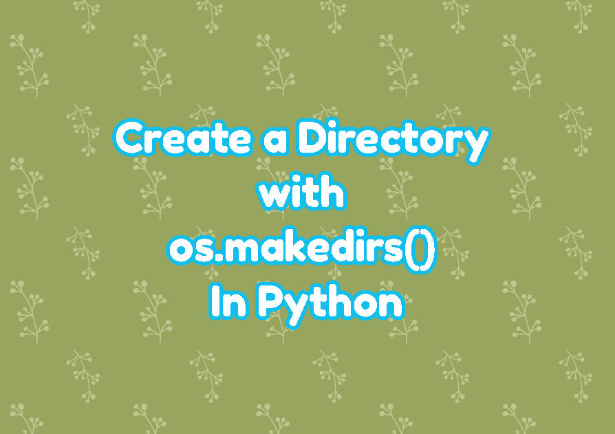 Create a Directory with os.makedirs() In Python