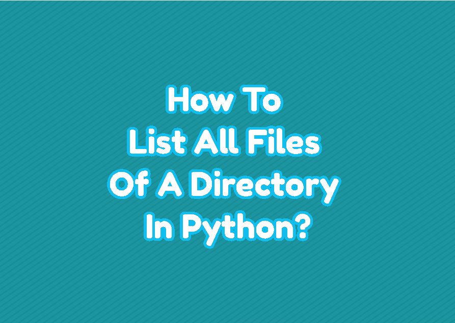 How To List All Files Of A Directory In Python?