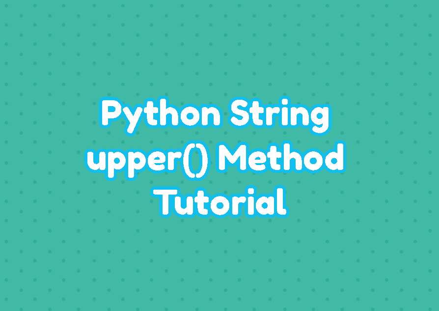 Python String upper() Method Tutorial