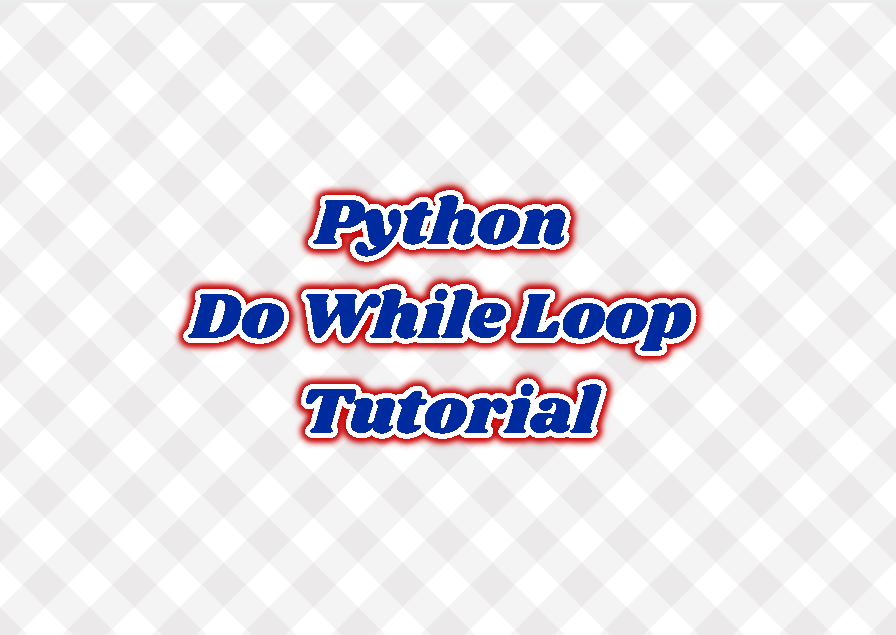 Python Do While Loop Tutorial