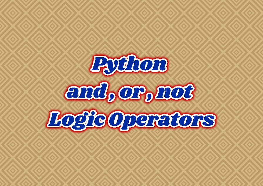 Python and , or , not Logic Operators