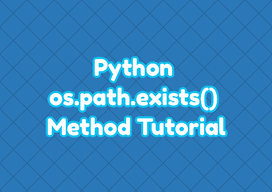 Python os.path.exists() Method Tutorial