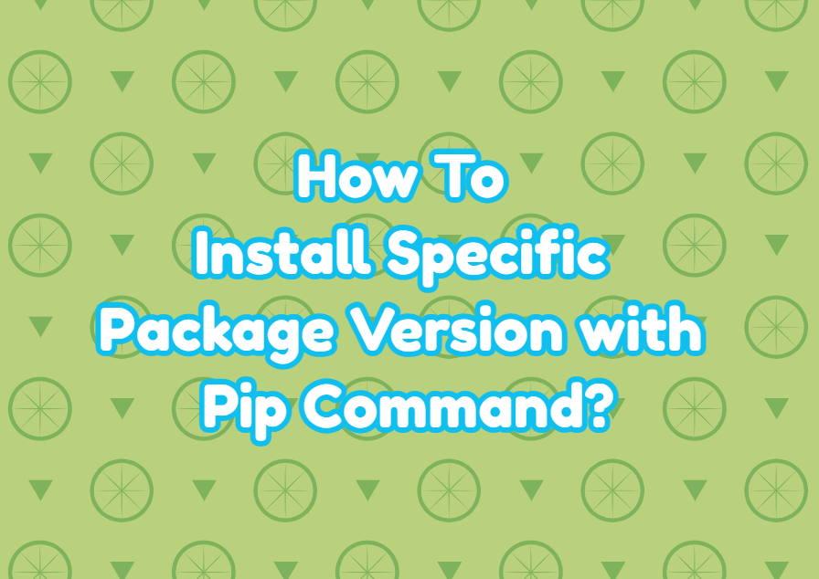 How To Install Specific Package Version with Pip Command?