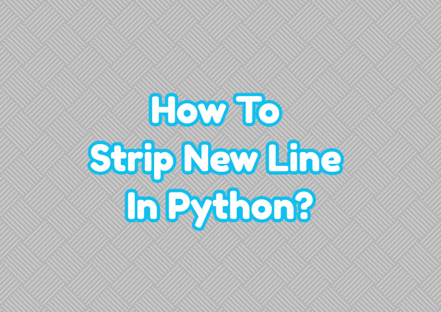 How To Strip New Line In Python?