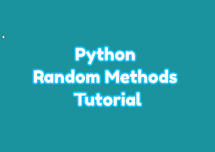 Python Random Methods Tutorial