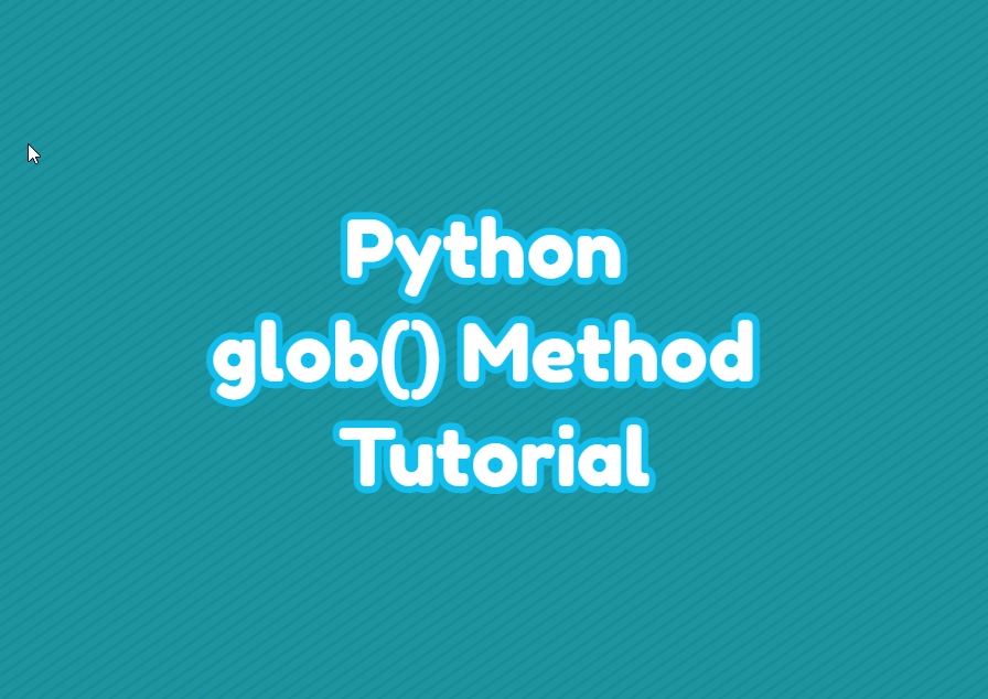 Python glob() Method Tutorial