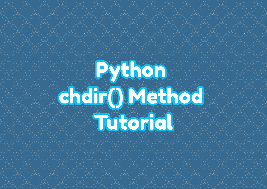 Python chdir() Method - Change Current Working Directory