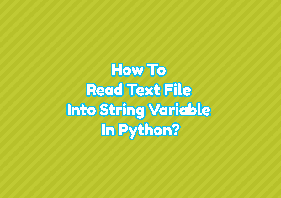 How To Read Text File Into String Variable In Python?