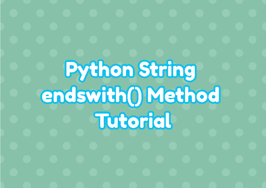 Python String endswith() Method Tutorial