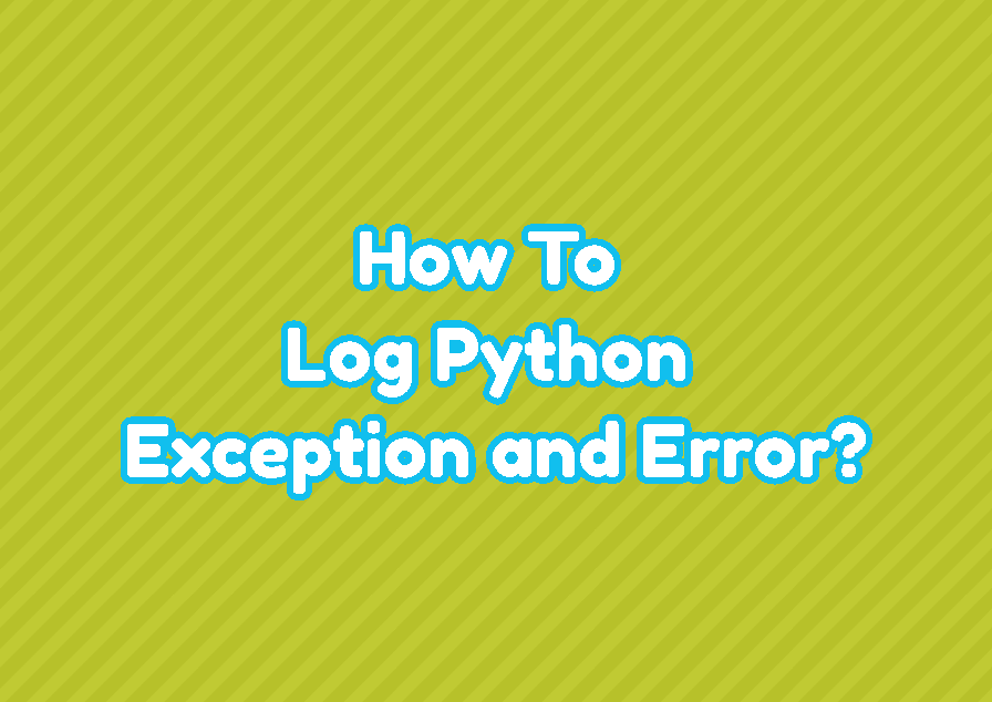 How To Log Python Exception and Error?