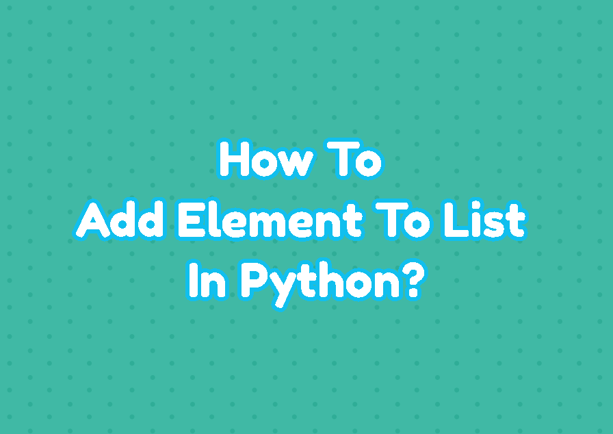 How To Add Element To List In Python?