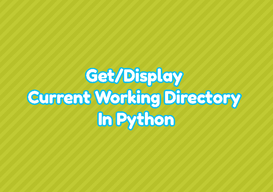 Get/Display Current Working Directory In Python