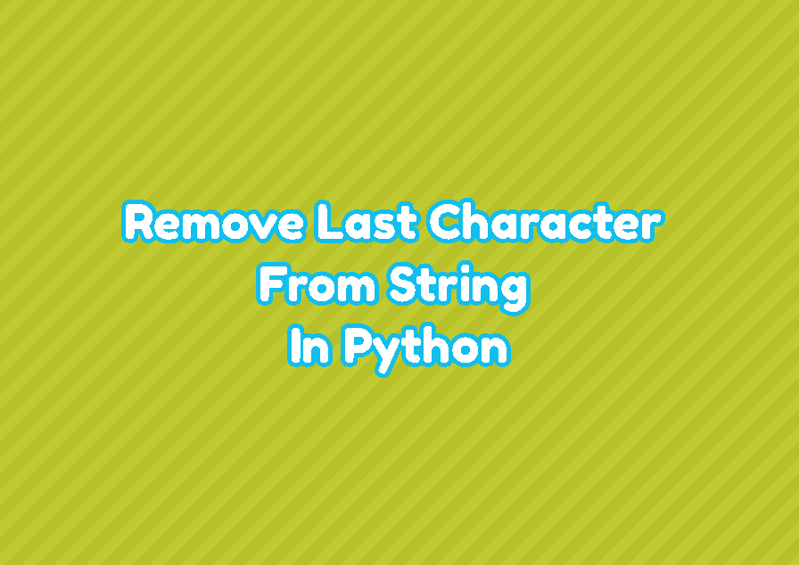 Remove Last Character From String In Python
