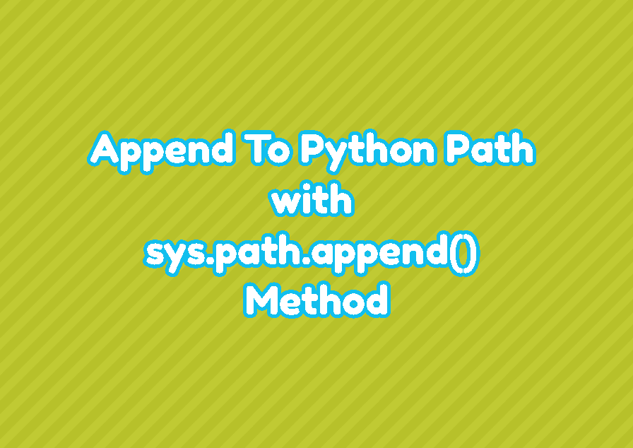 Append To Python Path with sys.path.append() Method