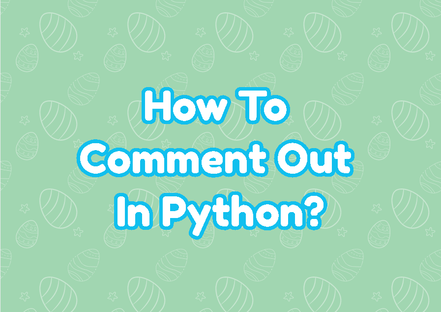 How To Comment Out In Python?