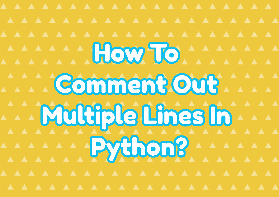 How To Comment Out Multiple Lines In Python?