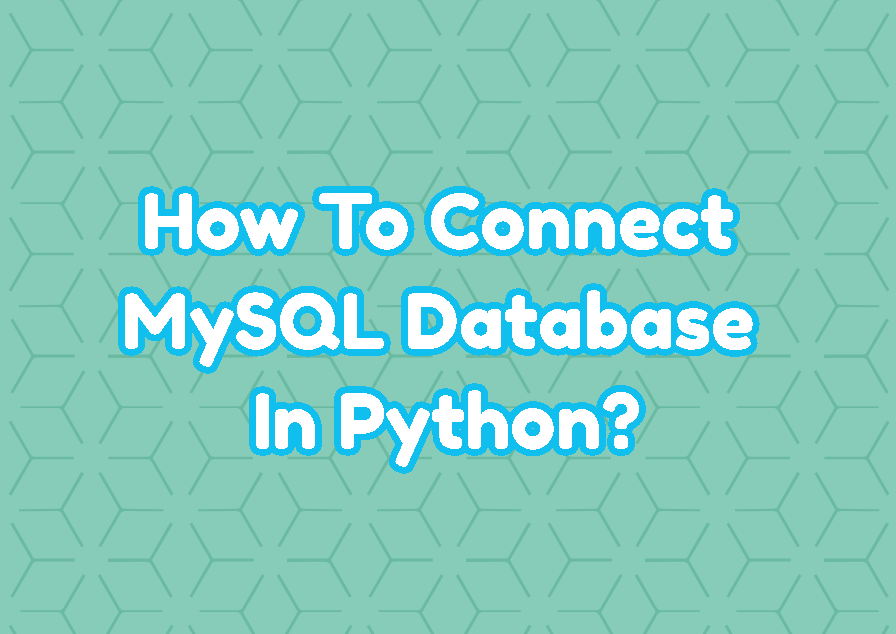 How To Connect MySQL Database In Python?