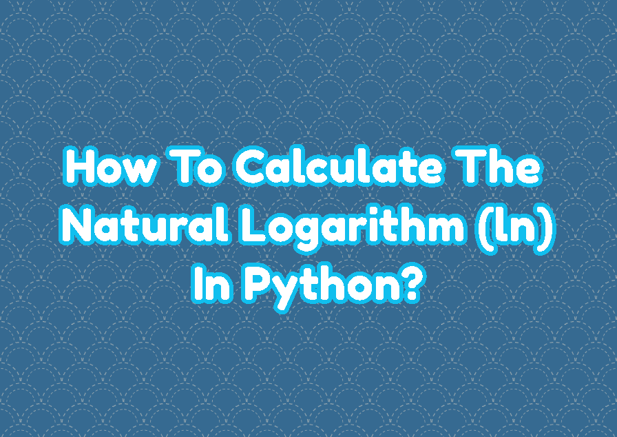 How To Calculate The Natural Logarithm (ln) In Python?