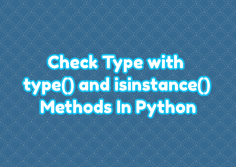 Check Type with type() and isinstance() Methods In Python