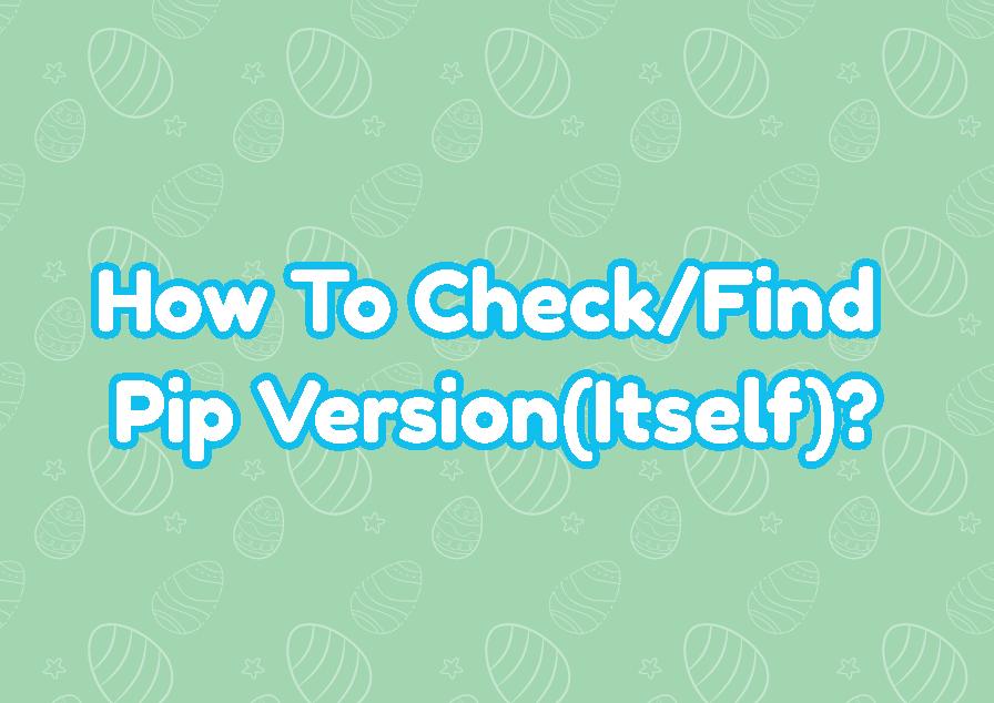 How To Check/Find Pip Version(Itself)?