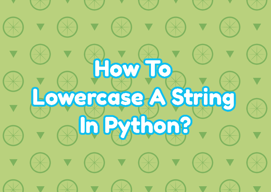 How To Lowercase A String In Python?